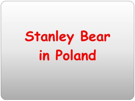 Stanley Bear in Poland Stanley liked to spend breaks with Polish kids.