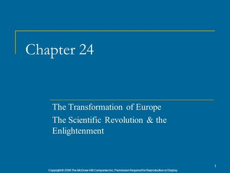 Copyright © 2006 The McGraw-Hill Companies Inc. Permission Required for Reproduction or Display. 1 Chapter 24 The Transformation of Europe The Scientific.