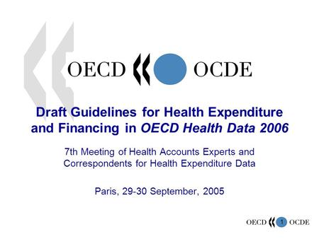 1 Draft Guidelines for Health Expenditure and Financing in OECD Health Data 2006 7th Meeting of Health Accounts Experts and Correspondents for Health Expenditure.