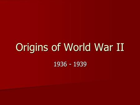 Origins of World War II 1936 - 1939. Nazi Germany Hitler takes power in 1933 Hitler takes power in 1933 Begins to prepare his country for war Begins to.
