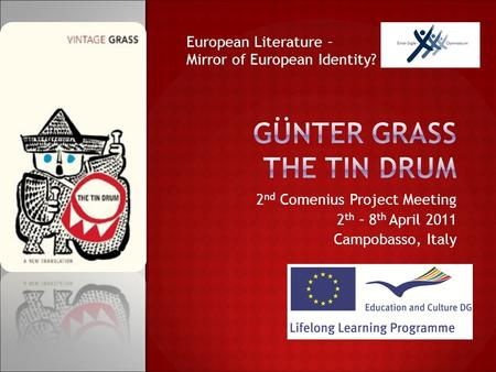 2 nd Comenius Project Meeting 2 th – 8 th April 2011 Campobasso, Italy European Literature – Mirror of European Identity?