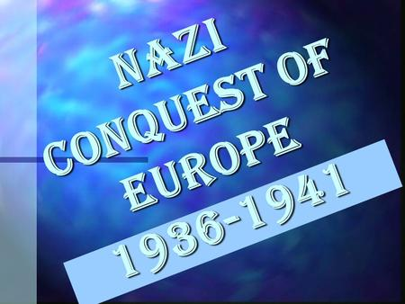 "Nazi Conquest of Europe 1936-1941 ""I Will Return to Germany what was once German."" Adolf Hitler."