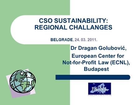 CSO SUSTAINABILITY: REGIONAL CHALLANGES BELGRADE, 24. 03. 2011. Dr Dragan Golubović, European Center for Not-for-Profit Law (ECNL), Budapest.