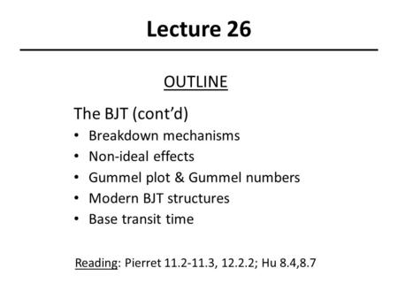Lecture 26 OUTLINE The BJT (cont'd) Breakdown mechanisms Non-ideal effects Gummel plot & Gummel numbers Modern BJT structures Base transit time Reading: