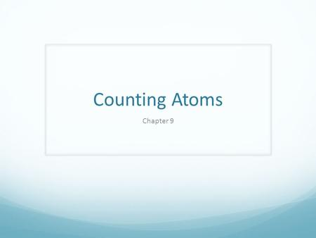 Counting Atoms Chapter 9. MOLE?? Moles of Particles In one mole of a substance, there are 6 x 10 23 particles.