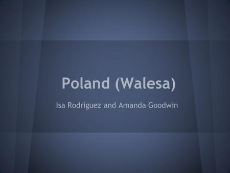 Poland (Walesa) Isa Rodriguez and Amanda Goodwin.