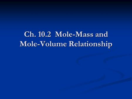 Ch Mole-Mass and Mole-Volume Relationship