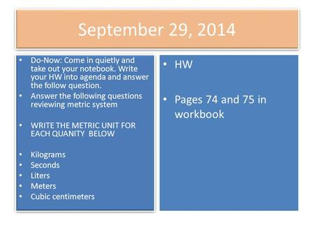 September 29, 2014 Do-Now: Come in quietly and take out your notebook. Write your HW into agenda and answer the follow question. Answer the following questions.