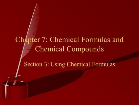 Chapter 7: Chemical Formulas and Chemical Compounds Section 3: Using Chemical Formulas.
