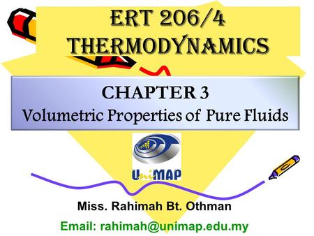CHAPTER 3 Volumetric Properties of Pure Fluids Miss. Rahimah Bt. Othman   ERT 206/4 Thermodynamics.