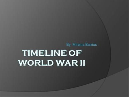 By: Mireina Barrios. Facts About World War II  The first German service man killed in the war was killed by the Japanese China 1937  The highest ranking.