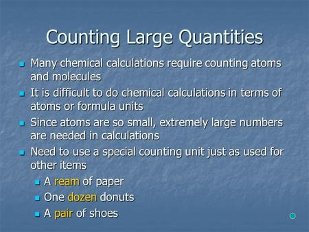 Counting Large Quantities Many chemical calculations require counting atoms and molecules Many chemical calculations require counting atoms and molecules.