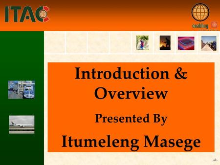 1 Introduction & Overview Presented By Itumeleng Masege.
