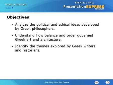Section 4 The Glory That Was Greece Analyze the political and ethical ideas developed by Greek philosophers. Understand how balance and order governed.