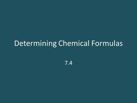 Determining Chemical Formulas 7.4. Empirical Formula Empirical Formula – the ________ for the elements combined in a compound, with _________ showing.