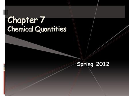 Chapter 7 Chemical Quantities Spring 2012. The Mole: A Measurement of Matter- What Is a Mole?  We use problem solving steps to figure out the amount.