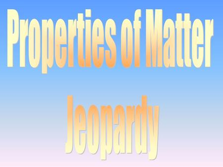 100 200 400 300 400 Properties of Matter (Part I) Properties of Matter (Part II) Changes Units 300 200 400 200 100 500 100 200 300 400 500 Math 600.