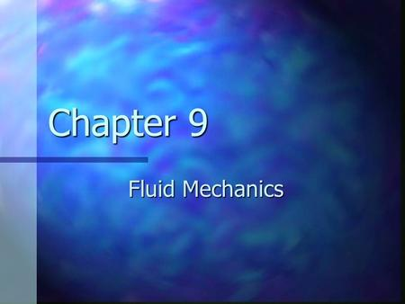 Chapter 9 Fluid Mechanics. Chapter Objectives Define fluid Density Buoyant force Buoyantly of floating objects Pressure Pascal's principle Pressure and.
