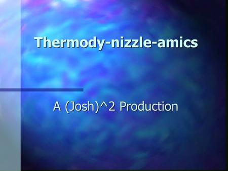 Thermody-nizzle-amics A (Josh)^2 Production. Heating Shindig Amount of energy needed to change a given substance a given temperature depends on; Amount.