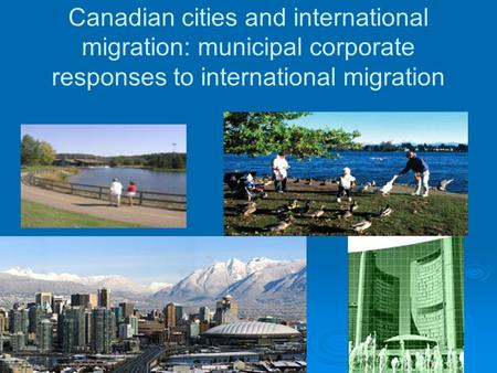 Canadian cities and international migration: municipal corporate responses to international migration.