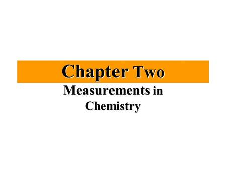 Chapter Two Measurements in Chemistry. 10/20/2015 Chapter Two 2 Outline ►2.1 Physical Quantities ►2.2 Measuring Mass ►2.3 Measuring Length and Volume.
