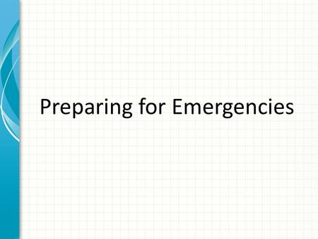 Preparing for Emergencies. Types of Emergencies Health Emergencies Natural Emergencies Political Emergencies Criminal Emergencies.