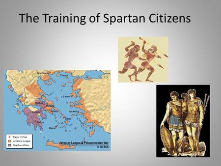 The Training of Spartan Citizens. Plutarch, The Ancient Customs of the Spartans 33 [239B]: They did not attend either comedy or tragedy, so that they.