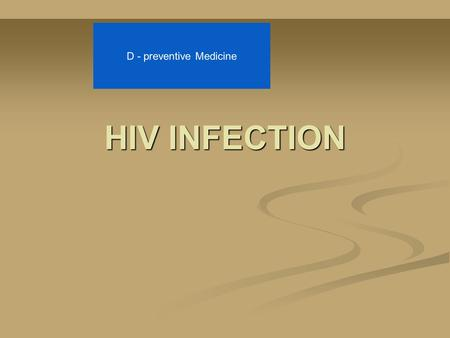 HIV INFECTION D - preventive Medicine. HIV INFECTION LEARNING OBJECTIVES  Describe the pathophysiology of HIV infection.  Describe the principal mechanisms.