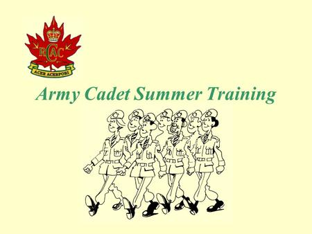 Army Cadet Summer Training. NCO Qualifying Cadet Leader Cadet Leader Marksman (Connaught) Cadet Leader Pipes & Drums (Vernon) All Cadet Leader Courses.