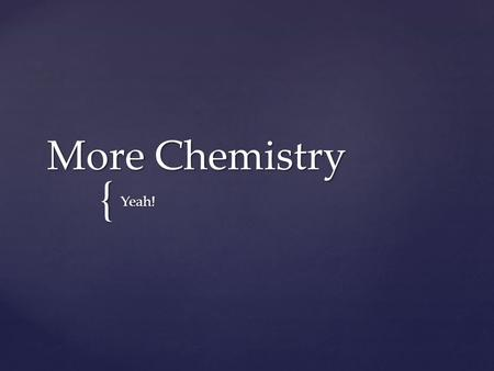 { More Chemistry Yeah!.  A mole is simply a number (like a dozen)  Used in conversion formulas Moles.