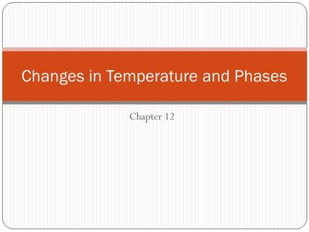 Chapter 12 Changes in Temperature and Phases. Goals Perform calculations with specific heat capacity. Interpret the various sections of a heating curve.