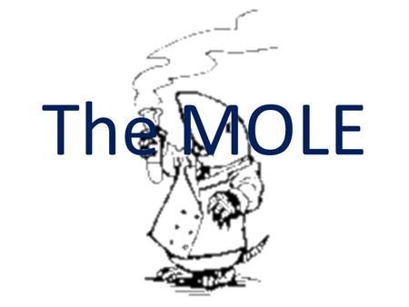 The MOLE. The Mole Mole: the amount of a substance that contains as many particles as there are in exactly 12g of carbon-12 A mole is similar to a dozen.