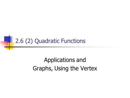 2.6 (2) Quadratic Functions Applications and Graphs, Using the Vertex.