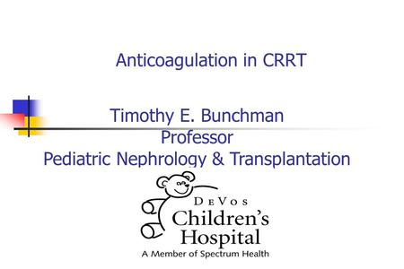 Anticoagulation in CRRT Timothy E. Bunchman Professor Pediatric Nephrology & Transplantation.