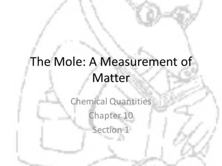 The Mole: A Measurement of Matter Chemical Quantities Chapter 10 Section 1.
