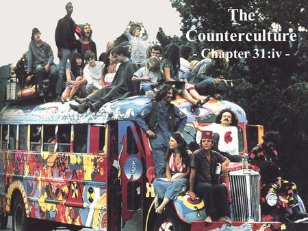 The Counterculture - Chapter 31:iv -. Inspired by the Beat Generation of the 1950s, many young people rejected conventional social customs.