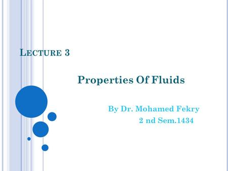 L ECTURE 3 Properties Of Fluids By Dr. Mohamed Fekry 2 nd Sem.1434.