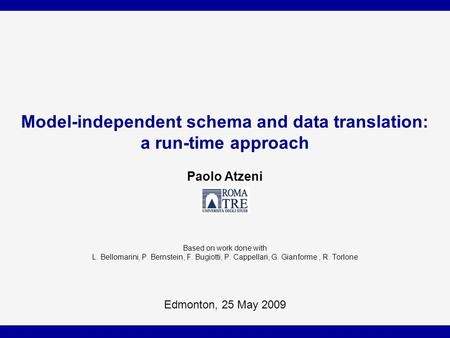 Model-independent schema and data translation: a run-time approach Paolo Atzeni Based on work done with L. Bellomarini, P. Bernstein, F. Bugiotti, P. Cappellari,