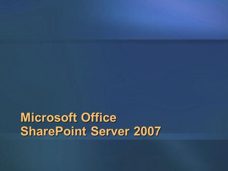 Microsoft Office SharePoint Server 2007. The Productivity Gap INFORMATION PROCESS Desktop Productivity Enterprise Apps ERPCRM RelationalDatabase Office.