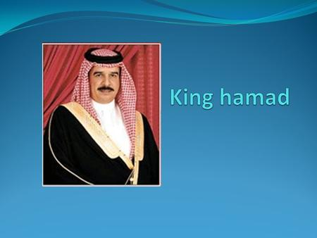 Early life King Hamad was born in Feb 28 1950 in Hamad hospital in al Raffia in Bahrain. King hamad lived in 1950 to 2011.