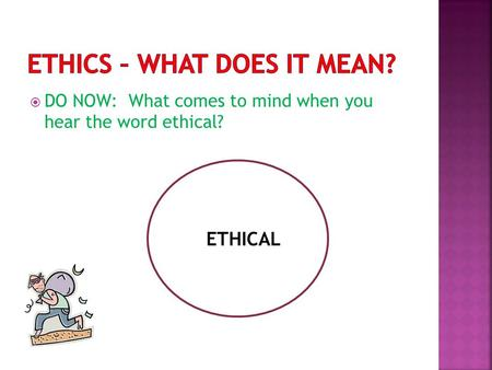  DO NOW: What comes to mind when you hear the word ethical? EETHICAL.