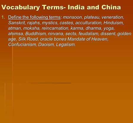Vocabulary Terms- India and China 1.Define the following terms: monsoon, plateau, veneration, Sanskrit, rajahs, mystics, castes, acculturation, Hinduism,