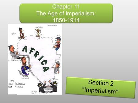 "Chapter 11 The Age of Imperialism: 1850-1914 Section 2 ""Imperialism "" Section 2 ""Imperialism """