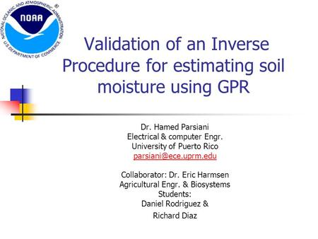 Validation of an Inverse Procedure for estimating soil moisture using GPR Dr. Hamed Parsiani Electrical & computer Engr. University of Puerto Rico