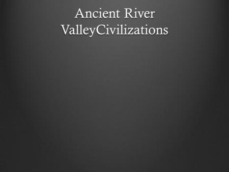 Ancient River ValleyCivilizations. Warm-up Activity Imagine you are archaeologists living many years in the future. In excavating a site, they have found.