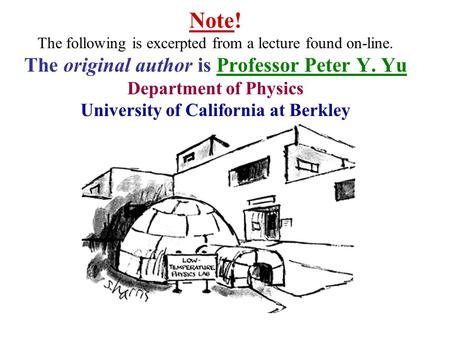 Note! The following is excerpted from a lecture found on-line. The original author is Professor Peter Y. Yu Department of Physics University of California.
