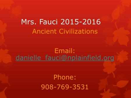 Mrs. Fauci 2015-2016 Ancient Civilizations    Phone: 908-769-3531.