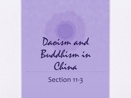 Daoism and Buddhism in China Section 11-3. Standards H-SS 6.3.3 Know about the life of Confucius and the fundamental teachings of Confucianism and Daoism.