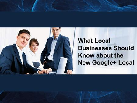 What Local Businesses Should Know about the New Google+ Local.