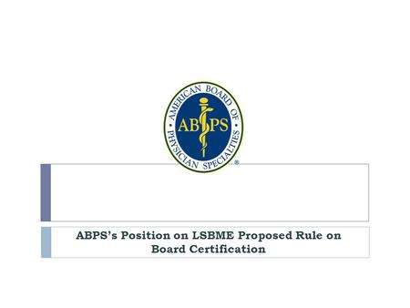 ABPS's Position on LSBME Proposed Rule on Board Certification.